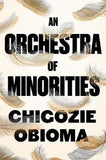 An Orchestra of Minorities - Chigozie Obioma