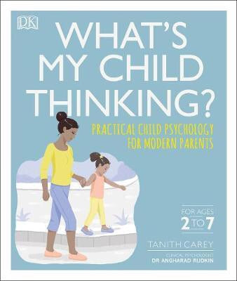 What's My Child Thinking? : Practical Child Psychology for Modern Parents