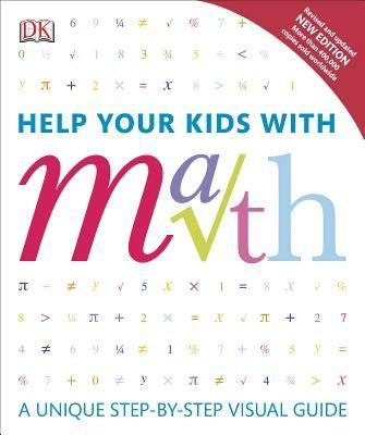 Help Your Kids with Math : A Unique Step-By-Step Visual Guide DK