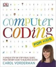 Computer Coding for Kids : A Unique Step-by-Step Visual Guide, from Binary Code to Building Games DK