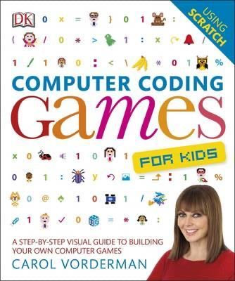 Computer Coding Games for Kids : A Step-by-Step Visual Guide to Building Your Own Computer Games DK