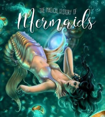 The Magical History of Mermaids (Hardback)