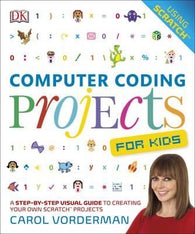 Computer Coding Projects For Kids : A Step-by-Step Visual Guide to Creating Your Own Scratch Projects DK