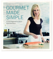 Gourmet Made Simple, A Fresh Approach to Flavor with Gena Knox