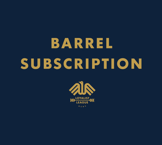 Loyalist League Barrel Subscription