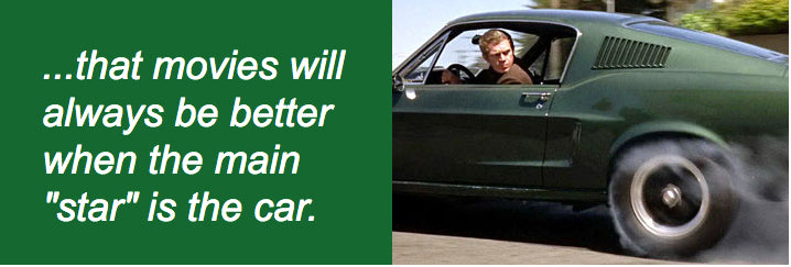 ...that movies will always be better when the main star is the car.