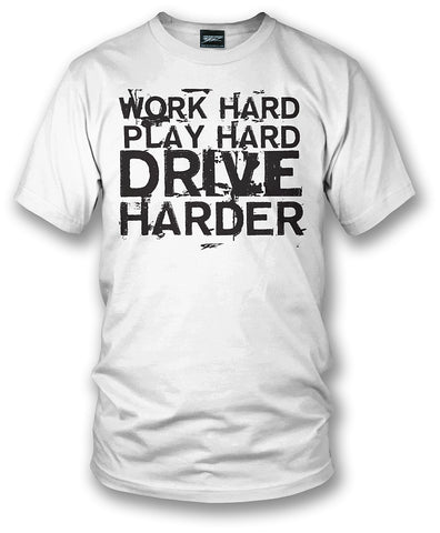 Wicked Metal Work Hard, Play Hard, Drive Harder Shirt - Wicked Metal
