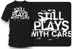 Still plays with cars - tuner car shirts  - Black- $19.99