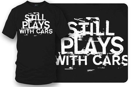 Still plays with cars - tuner car shirts  - Black - Wicked Metal
