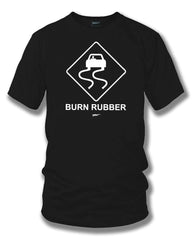 Burn Rubber Sign t-shirt, tuner car shirts, Street racing, muscle car