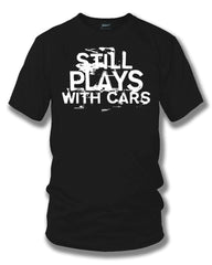 Still plays with cars - tuner car shirts  - Black