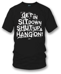 Get In Sit Down Shut UP Shirt - Wicked Metal , Muscle car shirts,  - Wicked Metal