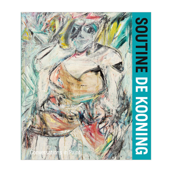 Exhibition Catalogue: Soutine / de Kooning: Conversations in Paint