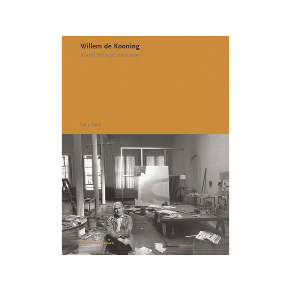 Willem de Kooning: Works, Writings, Interviews