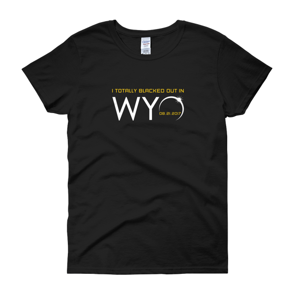 """I Totally Blacked Out in WYO"" Eclipse - Women's Short Sleeve"
