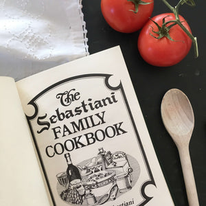 The Sebastiani Family Cookbook - Sylvia Sebastiani - 1980's Edition 8th Printing - Italian Recipes from California Wine Country