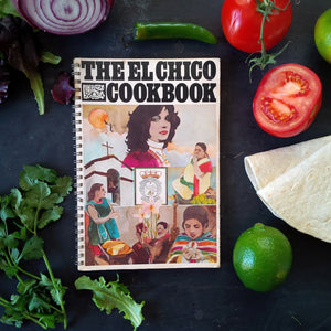 The El Chico Cookbook - 1970's Tex-Mex Cookbook - Rare Authentic Restaurant Recipes