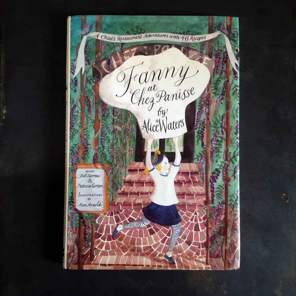 Fanny at Chez Panisse by Alice Waters - Vintage Children's Cookbook - First Edition