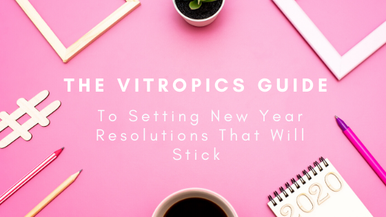 The Vitropics Guide to Setting New Year Resolutions That Will Stick