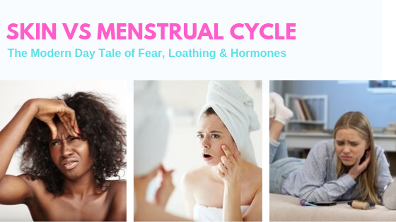 How Hormones and Menstrual Cycle Affect your Skin