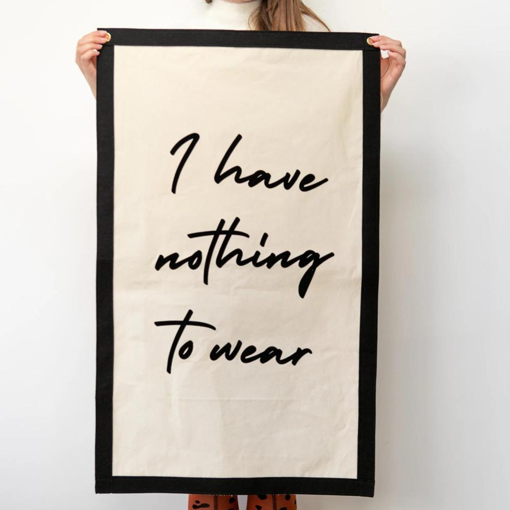 I Have Nothing To Wear Fabric Banner Wall Art