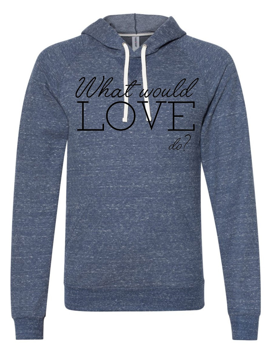 What Would Love Do? - Hoodie -