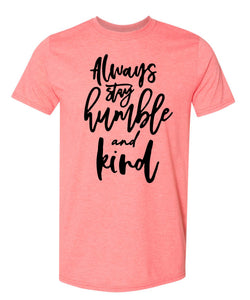 Always Stay Humble & Kind- Coral