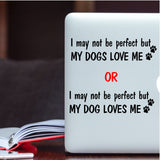 I may not be perfect but my Dog Loves Me Vinyl Decal