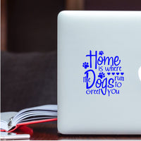 Home is Where the Dogs run to greet You Decal