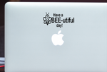 Have a Bee-utiful Day Decal