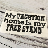 My Vacation Home is my Tree Stand Truck Decal