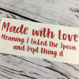 Made with Love - I licked the Spoon and I kept using it Vinyl Decal