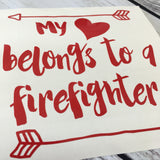 My Heart Belongs to a Firefighter Vinyl Decal