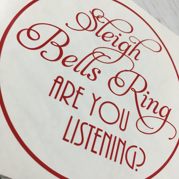 Sleighs Bells Ring Are You Listening? Christmas Decal