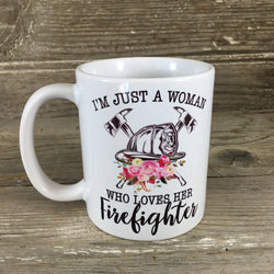 I'm Just A Woman Who Loves Her Firefighter Coffee 11 oz. Mug