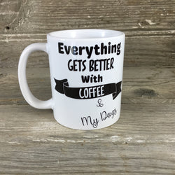Everything Gets Better with Coffee & My Dogs 11 oz Coffee Mug