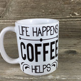 Life Happens Coffee Helps 11 oz Coffee Mug