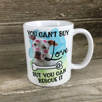 You Can't Buy Love But You Can Rescue It 11 oz Coffee Mug