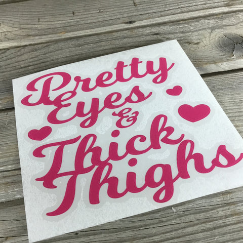Pretty Eyes & Thick Thighs Decal