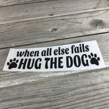 When all else fails Hug the Dog Vinyl Decal