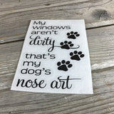My Windows Aren't Dirty, that's My Dog's Nose Art Decal