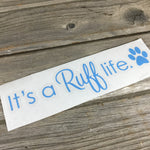 It's a Ruff life Dog Vinyl Decal