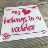 My Heart Belongs to a Welder Vinyl Decal