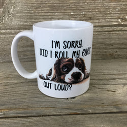 I'm Sorry Did I Roll My Eyes Out Loud? 11 oz Coffee Mug