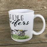 Just Hanging with my heifers 11 oz Cow Mug