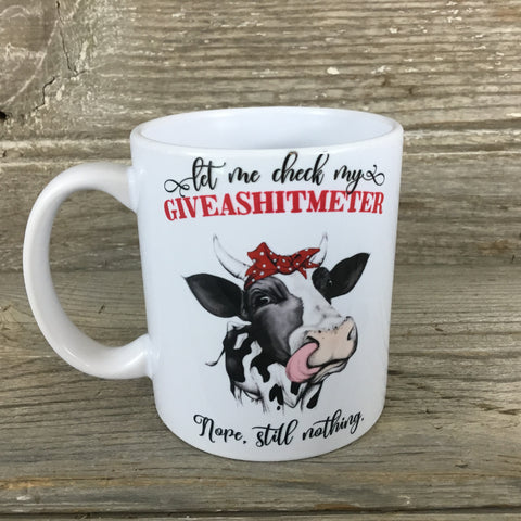 Let me check my Giveashitmeter, nope still nothing 11 oz Cow Mug