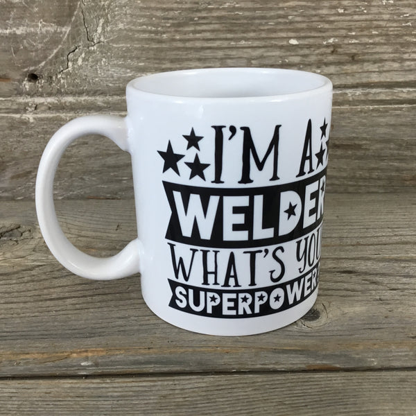 I'm A Welder What's Your Super Power? 11 oz Mug