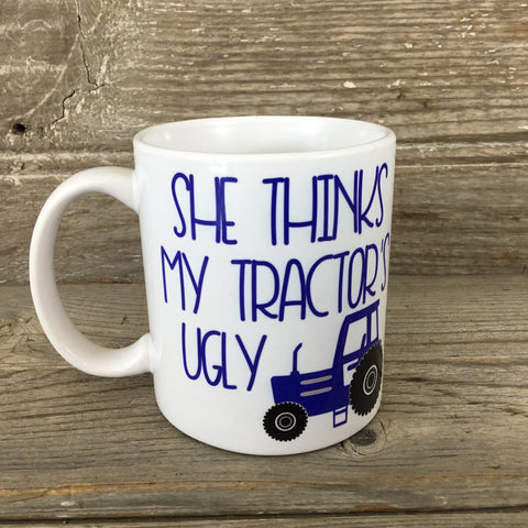 She Thinks My Tractor's Ugly 11 oz. Mug Blue Tractor