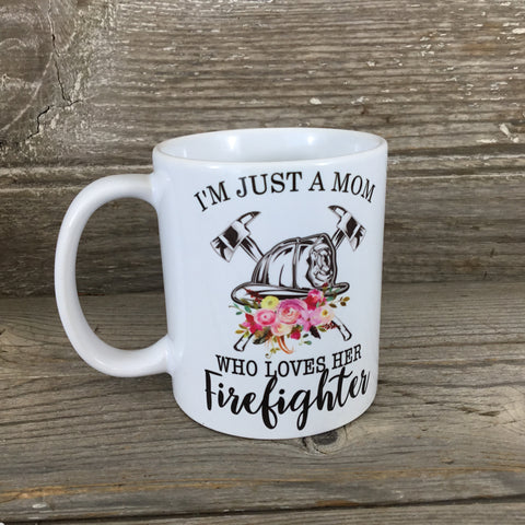 I'm Just A Mom Who Loves Her Firefighter Coffee 11 oz Mug