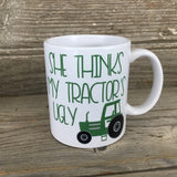 She Thinks My Tractor's Ugly 11 oz. Mug Green Tractor